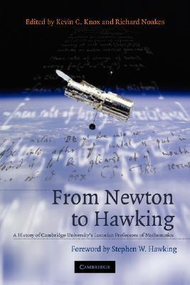 From Newton to Hawking: A History of Cambridge Universitys Lucasian Professors of Mathematics  by  Kevin C. Knox