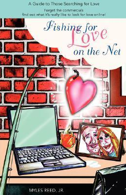 Fishing for Love on the Net: A Guide to Those Searching for Love  by  Myles Reed Jr.