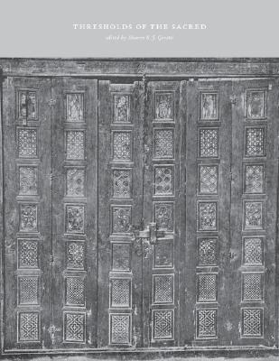 Thresholds of the Sacred: Architectural, Art Historical, Liturgical, and Theological Perspectives on Religious Screens, East and West  by  Sharon E. J. Gerstel