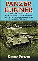 Panzer Gunner: From My Native Canada to the German Osfront and Back: In Action with 25th Panzer Regiment, 7th Panzer Division 1944-45