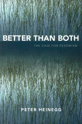 Better Than Both: The Case for Pessimism Peter Heinegg