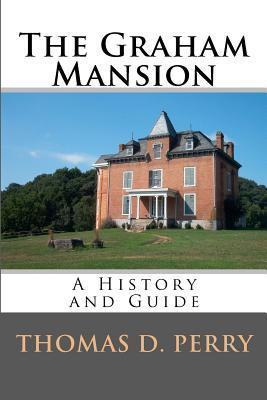 The Graham Mansion: History and Guide  by  Thomas D.  Perry