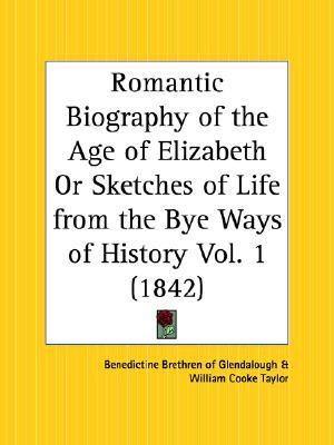 Romantic Biography of the Age of Elizabeth or Sketches of Life from the Bye Ways of History Part 1  by  Benedictine Brethren of Glendalough