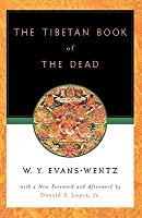 The Tibetan Book of the Dead or the After-Death Experiences on the Bardo Plane