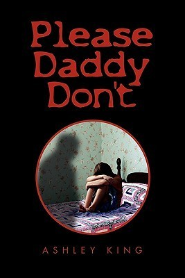 Please Daddy Dont  by  Ashley King