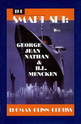 The Smart Set: George Jean Nathan and H. L. Mencken  by  Thomas Quinn Curtiss