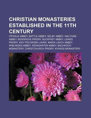 Christian Monasteries Established in the 11th Century: C Teaux Abbey, Battle Abbey, Selby Abbey, Waltham Abbey, Boxgrove Priory, Buckfast Abbey Source Wikipedia