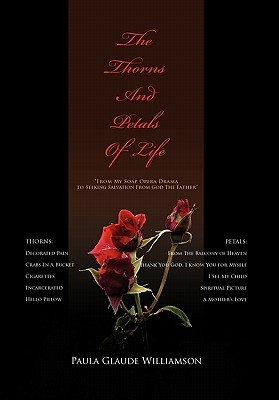 The Thorns and Petals of Life  by  Paula Glaude Williamson