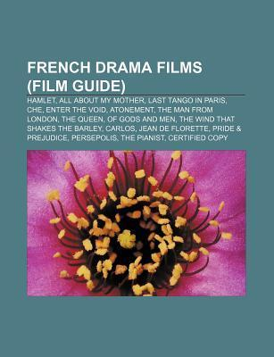 French Drama Films (Film Guide): Hamlet, All about My Mother, Last Tango in Paris, Che, Enter the Void, Atonement, the Man from London  by  Source Wikipedia