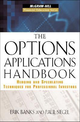 The Options Applications Handbook: Hedging and Speculating Techniques for Professional Investors  by  Erik Banks