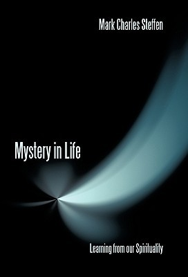 Mystery in Life: Learning from Our Spirituality  by  Mark Charles Steffen