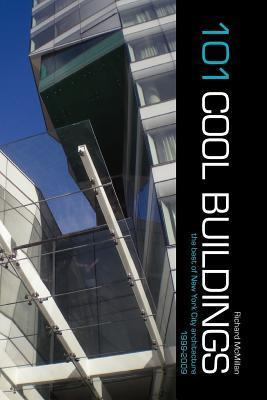 101 Cool Buildings: The Best Of New York City Architecture 1999 2009 Richard McMillan