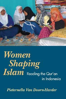 WOMEN SHAPING ISLAM: Reading the Quran in Indonesia  by  Pieternella van Doorn-Harder