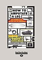 How to Amputate a Leg: And Other Ways to Stay Out of Trouble: And Other Ways to Stay Out of Trouble (Large Print 16pt)