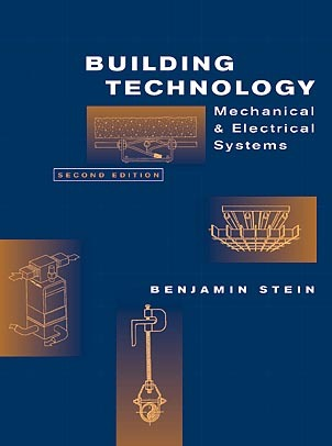 Building Technology: Mechanical and Electrical Systems  by  Ben Stein