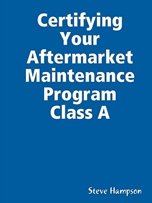 Certifying Your Aftermarket Maintenance Program Class a  by  Steve Hampson