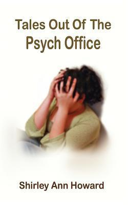 Tales Out of the Psych Office Shirley Ann Howard