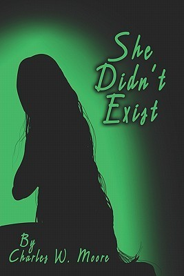 She Didnt Exist  by  Charles W. Moore