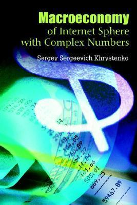 Macroeconomy of Internet Sphere with Complex Numbers  by  Sergey Khrystenko
