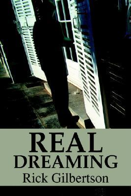 Real Dreaming Ricky L. Gilbertson