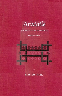 Aristotle: Semantics and Ontology General Introduction : The Works on Logic  by  Lambertus Marie de Rijk