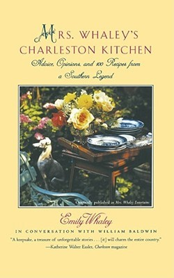 Mrs. Whaleys Charleston Kitchen: Advice, Opinions, and 100 Recipes from a Southern Legend  by  Emily Whaley