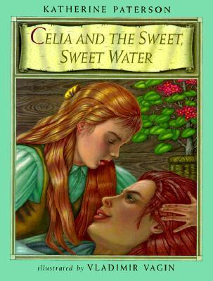 Celia and the Sweet, Sweet Water Katherine Paterson