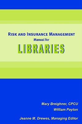 Risk and Insurance Management Manual for Libraries  by  Mary Breighner