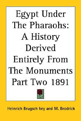 Egypt Under the Pharaohs: A History Derived Entirely from the Monuments Part Two 1891 Heinrich Brugsch bey