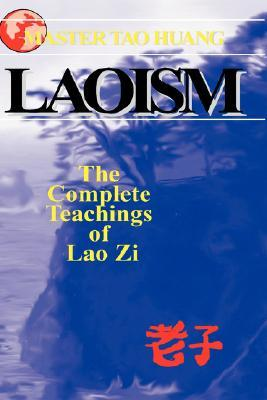 Laoism: The Complete Teaching of Lao Zi  by  Tao Huang