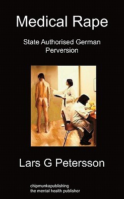 Medical Rape: State Authorised German Perversion  by  Lars G Petersson