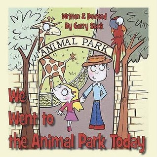 We Went to the Animal Park Today: A Sign Language Book for Children Garry Slack