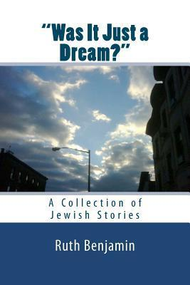 Was It Just a Dream? - A Collection of Jewish Stories  by  Ruth  Benjamin