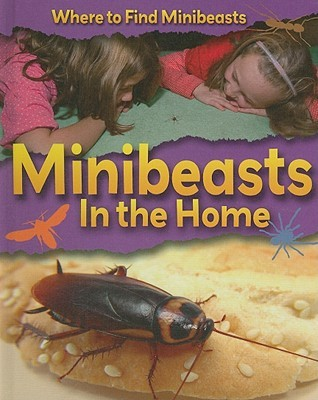 Minibeasts in the Home Sarah Ridley