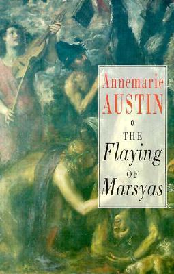 The Flaying Of Marsyas Annemarie Austin