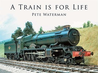 A Train is for Life  by  Pete Waterman