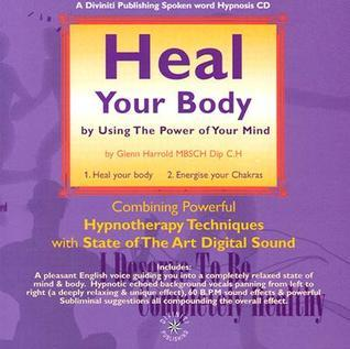 Heal Your Bodyby Using The Power Of Your Mind  by  Glenn Harrold