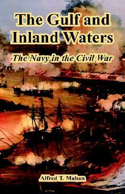 The Gulf and Inland Waters: The Navy in the Civil War  by  Alfred T. Mahan