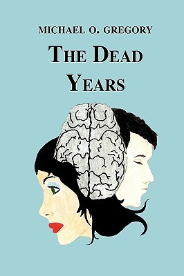 The Dead Years  by  Michael O. Gregory