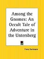 Among the Gnomes: An Occult Tale of Adventure in the Untersberg