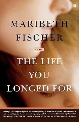 The Life You Longed For: A Novel  by  Maribeth Fischer