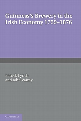 Guinnesss Brewery in the Irish Economy 1759 1876  by  Patrick    Lynch