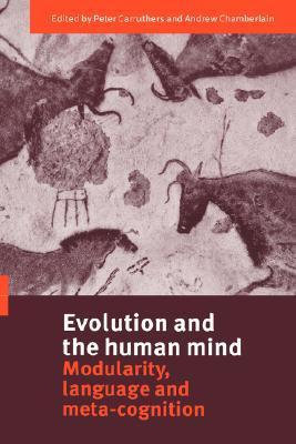 Evolution and the Human Mind: Modularity, Language and Meta-Cognition Andrew  Chamberlain