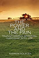 The Power and the Pain: Transforming Spiritual Hardship into Joy
