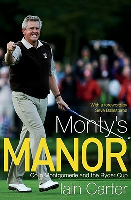Montys Manor: Colin Montgomerie and the Ryder Cup  by  Iain Carter