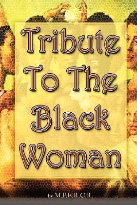 Tribute to the Black Woman  by  M. P. E. R. O. R.