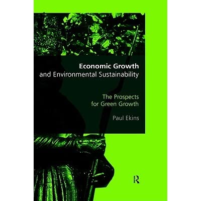 Economic Growth and Environmental Sustainability: The Prospects for Green Growth - Paul Elkins
