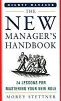 The New Manager's Handbook: 24 Lessons for Mastering Your New Role