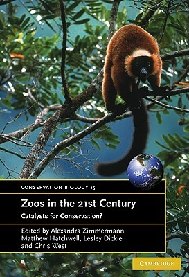Zoos in the 21st Century: Catalysts for Conservation?  by  Alexandra Zimmerman