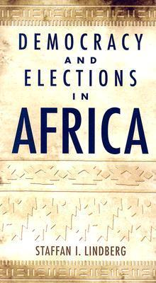 Democracy and Elections in Africa  by  Staffan I. Lindberg
